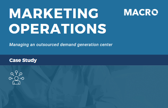 Case Study: How Macro Managed an Outsourced Demand Generation Center